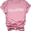 Life with kids T-shirt